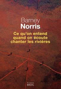 Ce qu'on entend quand on écoute chanter les rivières - Barney Norris