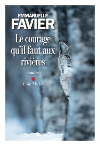 Le courage qu'il faut aux rivières - Emmanuelle Favier