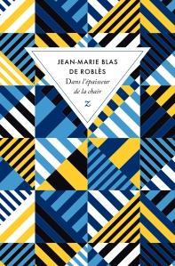 Dans l'épaisseur de la chair - Jean Marie Blas de Roblès - Zulma