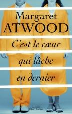 C'est le coeur qui lâche en premier / Margaret Atwood